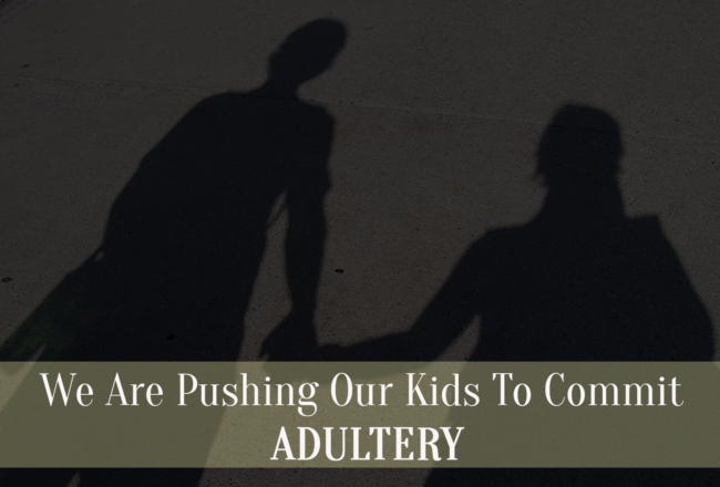 pushing our kids to have Adultery