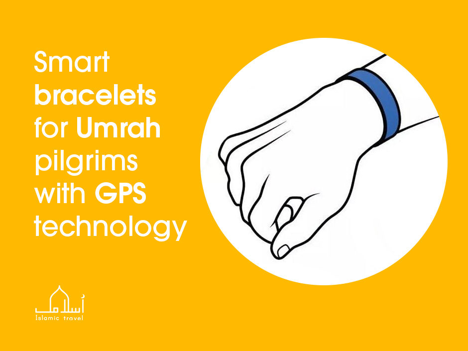 Smart bracelet for Umrah pilgrims with GPS technology